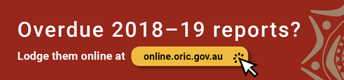Overdue 2018–19 reports? Lodge them online at online.oric.gov.au